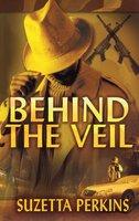 Behind the Veil - Suzetta Perkins