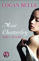 Miss Chatterley, Part I: Hungry - Logan Belle