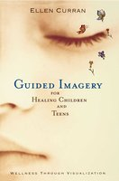 Guided Imagery for Healing Children - Ellen Curran