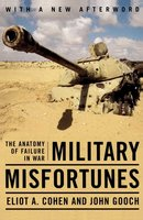 Military Misfortunes: The Anatomy of Failure in War - Eliot A. Cohen