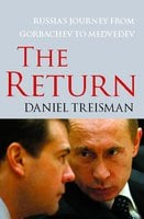 The Return: Russia's Journey from Gorbachev to Medvedev - Daniel Treisman