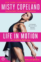 Life in Motion: An Unlikely Ballerina - Misty Copeland