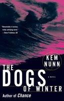 The Dogs of Winter - Kem Nunn