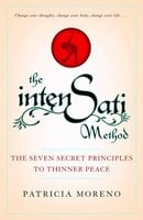 The IntenSati Method: The Seven Secret Principles to Thinner Peace - Patricia Moreno