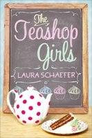 The Teashop Girls - Laura Schaefer