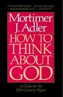 How to Think About God - Mortimer J. Adler