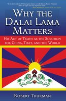 Why the Dalai Lama Matters: His Act of Truth as the Solution for China, Tibet, and the World - Robert Thurman