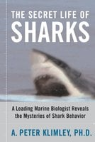 The Secret Life of Sharks: A Leading Marine Biologist Reveals the Mysteries o - A. Peter Klimley