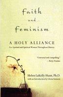 Faith and Feminism: A Holy Alliance - Helen LaKelly Hunt