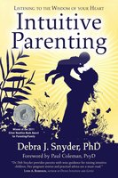 Intuitive Parenting: Listening to the Wisdom of Your Heart - Debra Snyder