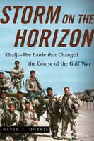 Storm on the Horizon: Khafji – The Battle that Changed the Course of the Gulf War - David J. Morris
