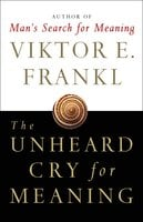 The Unheard Cry for Meaning: Psychotherapy and Humanism - Viktor E. Frankl