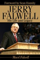 Jerry Falwell: His Life and Legacy - Macel Falwell