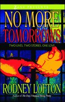 No More Tomorrows: Two Lives, Two Stories, One Love - Rodney Lofton