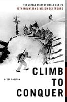Climb to Conquer: The Untold Story of WWII's 10th Mountain Division Ski Troops - Peter Shelton