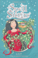 Spell Sisters: Lily the Forest Sister - Amber Castle