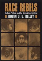 Race Rebels: Culture, Politics, And The Black Working Class - Robin Kelley