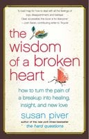 The Wisdom of a Broken Heart: An Uncommon Guide to Healing, Insight, and Love - Susan Piver