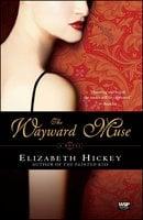 The Wayward Muse - Elizabeth Hickey