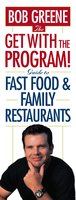 The Get With The Program! Guide to Fast Food and Family Restaurants - Bob Greene