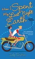 How I Spent My Last Night On Earth - Todd Strasser