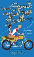 How I Spent My Last Night On Earth - Todd Strasser