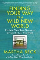 Finding Your Way in a Wild New World: Reclaim Your True Nature to Create the Life You Want - Martha Beck