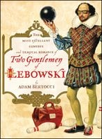 Two Gentlemen of Lebowski: A Most Excellent Comedie and Tragical Romance - Adam Bertocci