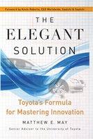 The Elegant Solution: Toyota's Formula for Mastering Innovation - Matthew E. May