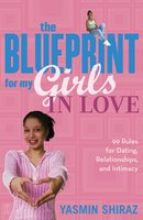 The Blueprint For My Girls In Love: 99 Rules for Dating, Relationships, and Intimacy - Yasmin Shiraz