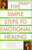 The Five Simple Steps to Emotional Healing: The Last Self-Help Book You Will Ever Need - Gloria Arenson
