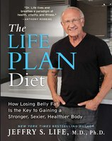 The Life Plan Diet: How Losing Belly Fat is the Key to Gaining a Stronger, Sexier, Healthier Body - Jeffry S. Life