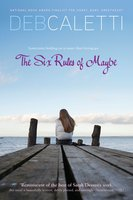 The Six Rules of Maybe - Deb Caletti