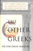 Other Greeks: The Family Farm and the Agrarian Roots of Western - Victor Davis Hanson