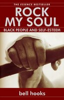 Rock My Soul: Black People and Self-Esteem - Bell Hooks