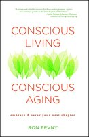Conscious Living, Conscious Aging: Embrace & Savor Your Next Chapter - Ron Pevny