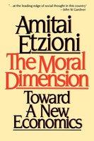 Moral Dimension: Toward a New Economics - Amitai Etzioni