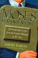 Moses on Management: 50 Leadership Lessons from the Greatest Manager of All Time - David Baron