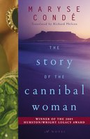 The Story of the Cannibal Woman - Maryse Condé