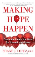 Making Hope Happen: Create the Future You Want for Yourself and Others - Shane J. Lopez