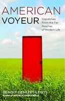 American Voyeur: Dispatches From the Far Reaches of Modern Life - Benoit Denizet-Lewis