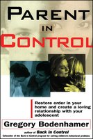 Parent In Control: Restore Order in Your Home and Create a Loving Relationship with Your Adolescent - Gregory Bodenhamer
