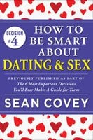 Decision #4: How to Be Smart About Dating & Sex - Sean Covey