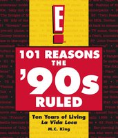 101 Reasons the '90s Ruled: Ten Years of Living La Vida Loca - M.C. King