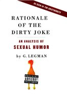 Rationale of the Dirty Joke: An Analysis of Sexual Humor - G. Legman
