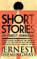Short Stories of Ernest Hemingway - Ernest Hemingway