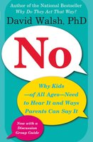 No: Why Kids – of All Ages – Need to Hear It and Ways Parents Can Say It - David Walsh