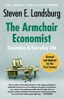 The Armchair Economist (revised and updated May 2012) - Steven E. Landsburg
