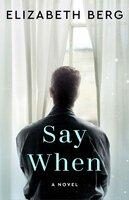 Say When - Elizabeth Berg
