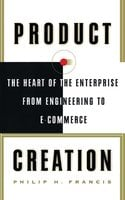 Product Creation: The Heart Of The Enterprise From Engineering To Ec - Philip H. Francis